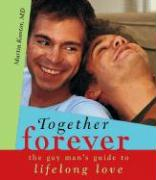 Together Forever: The Gay Man's Guide to Lifelong Love - Kantor, Martin