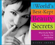 World's Best Kept Beauty Secrets: What Really Works in Beauty, Diet & Fashion - Irons, Diane