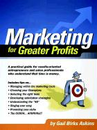 Marketing for Greater Profits: A Practical Guide for Results-Oriented Entrepreneurs and Sales Professionals Who Understand That Time is Money - Askins, Gail Birks