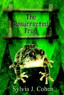 The Resurrected Frog - Cohen, Sylvia J.