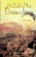 A Child of the Dreamtime - Knox, Alan