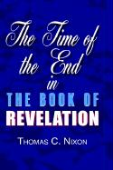 The Time in the End in the Book of Revelation - Nixon, Thomas C.