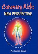 Coronary Risk: New Perspective - Seyal, Abdul Rashid