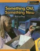 Something Old, Something New: Recycling - Ganeri, Anita