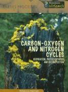 Carbon-Oxygen and Nitrogen Cycles: Respiration, Photosynthesis, and Decomposition - Harman, Rebecca