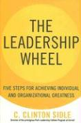 The Leadership Wheel: Five Steps for Achieving Individual and Organizational Greatness - Sidle, C. Clinton