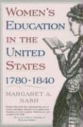 Women's Education in the United States, 1780-1840 - Nash, Margaret A.