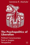 The Psychopolitics of Liberation: Political Consciousness from a Jungian Perspective - Alschuler, Lawrence