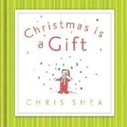Christmas Is a Gift - Shea, Chris