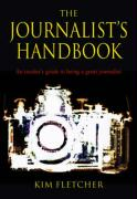 The Journalist's Handbook: An Insider's Guide to Being a Great Journalist - Fletcher, Kim