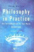 Philosophy in Practice: An Introduction to the Main Questions - Morton, Adam