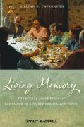 Living Memory: The Social Aesthetics of Language in a Northern Italian Town - Cavanaugh, Jillian R.