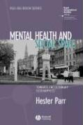 Mental Health and Social Space: Towards Inclusionary Geographies - Parr, Hester