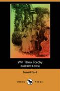 Wilt Thou Torchy (Illustrated Edition) (Dodo Press) - Ford, Sewell
