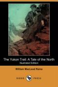 The Yukon Trail: A Tale of the North (Illustrated Edition) (Dodo Press) - Raine, William MacLeod