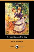 A Heart-Song of To-Day - Savigny, Annie G.