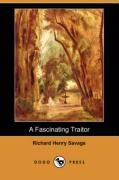A Fascinating Traitor (Dodo Press) - Savage, Richard Henry