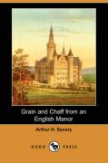 Grain and Chaff from an English Manor (Dodo Press) - Savory, Arthur H.