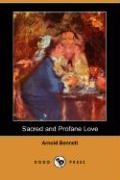 Sacred and Profane Love (Dodo Press) - Bennett, Arnold