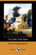 The Child of the Dawn (Dodo Press) - Benson, Arthur Christopher