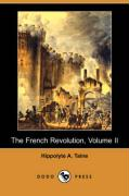 The French Revolution, Volume II (Dodo Press) - Taine, Hippolyte A.