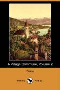 A Village Commune, Volume 2 (Dodo Press) - Ouida
