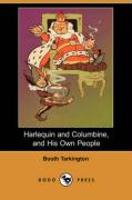 Harlequin and Columbine, and His Own People (Dodo Press) - Tarkington, Booth