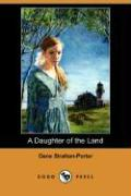 A Daughter of the Land (Dodo Press) - Stratton-Porter, Gene