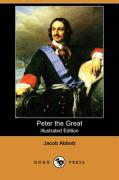 Peter the Great (Illustrated Edition) (Dodo Press) - Abbott, Jacob