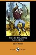 Rollo on the Atlantic (Illustrated Edition) (Dodo Press) - Abbott, Jacob