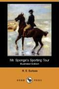 Mr. Sponge's Sporting Tour (Illustrated Edition) (Dodo Press) - Surtees, R. S.