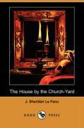 The House by the Church-Yard (Dodo Press) - Le Fanu, Joseph Sheridan