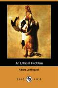 An Ethical Problem (Dodo Press) - Leffingwell, Albert