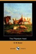 The Phantom Herd (Dodo Press) - Bower, B. M.