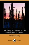 The Young Woodsman; Or, Life in the Forests of Canada (Dodo Press) - Oxley, J. McDonald