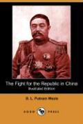 The Fight for the Republic in China (Illustrated Edition) (Dodo Press) - Putnam Weale, B. L.