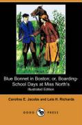 Blue Bonnet in Boston; Or, Boarding-School Days at Miss North's (Illustrated Edition) (Dodo Press) - Jacobs, Caroline E.; Richards, Lela H.
