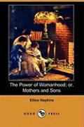 The Power of Womanhood; Or, Mothers and Sons (Dodo Press) - Hopkins, Ellice