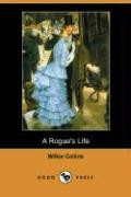 A Rogue's Life (Dodo Press) - Collins, Wilkie