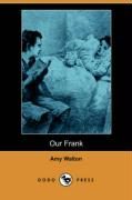 Our Frank (Dodo Press) - Walton, Amy