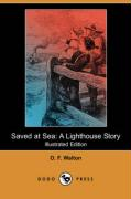 Saved at Sea: A Lighthouse Story (Illustrated Edition) (Dodo Press) - Walton, O. F.