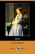 Marie (Dodo Press) - Richards, Laura Elizabeth Howe