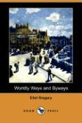 Worldly Ways and Byways (Dodo Press) - Gregory, Eliot