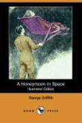 A Honeymoon in Space (Illustrated Edition) (Dodo Press) - Griffith, George