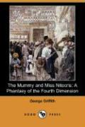 The Mummy and Miss Nitocris: A Phantasy of the Fourth Dimension (Dodo Press) - Griffith, George