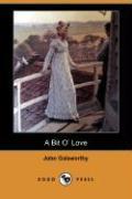 A Bit O' Love (Dodo Press) - Galsworthy, John