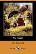 The Pigeon (Dodo Press) - Galsworthy, John
