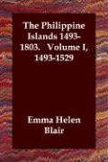 The Philippine Islands 1493-1803. Volume I, 1493-1529 - Blair, Emma Helen