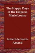 The Happy Days of the Empress Marie Louise - Saint-Amand, Imbert de