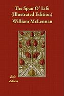 The Span O' Life (Illustrated Edition - McLennan, William; McIlwraith, J. N.